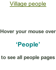 Village people    Hover your mouse over  'People' to see all people pages